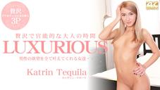 キャサリン 男性の欲望を全て叶えてくれる女達・・LUXURIOUS Katrin Tequila