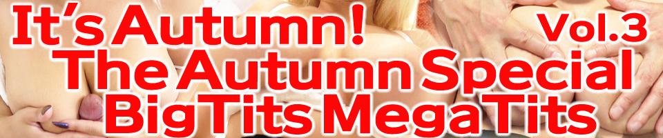 It's Autumn! The Autumn Special Vol3 BIG TITS SPECIAL